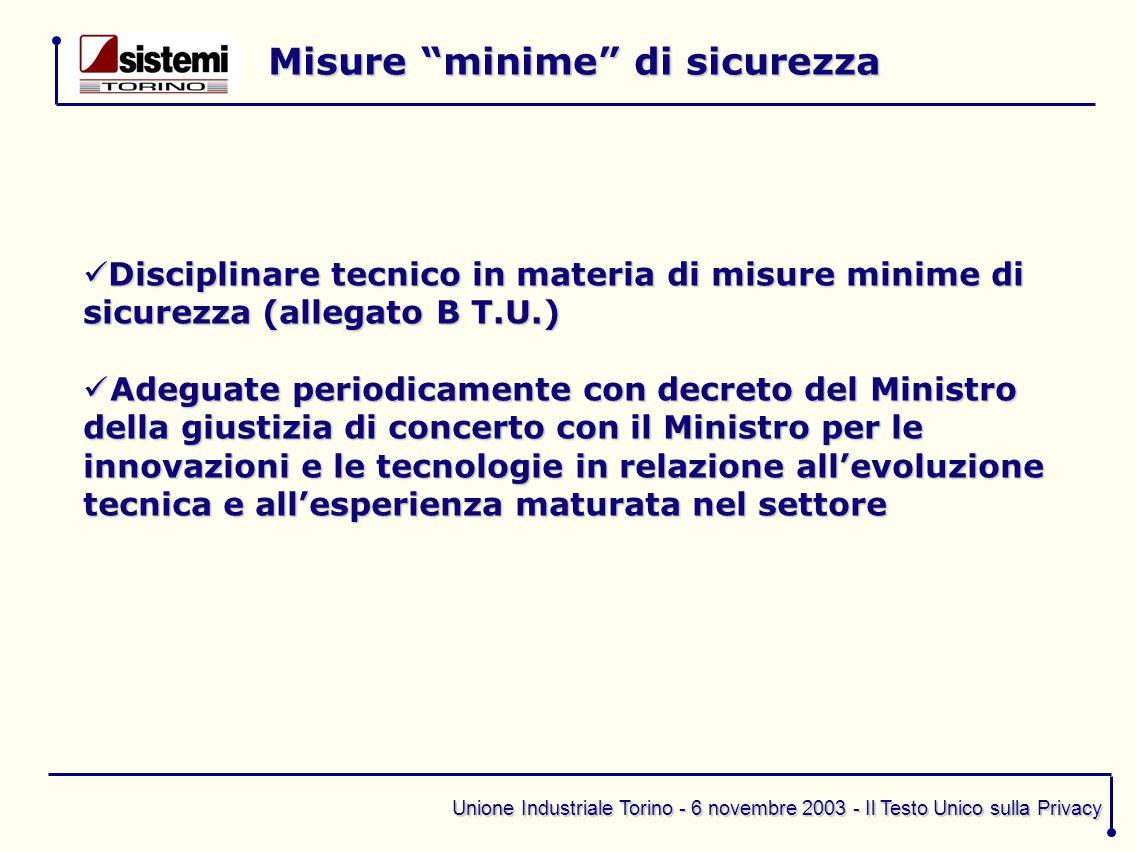 """Unione Industriale Torino - 6 novembre 2003 - Il Testo Unico sulla Privacy Misure """"minime"""" di sicurezza Disciplinare tecnico in materia di misure mini"""