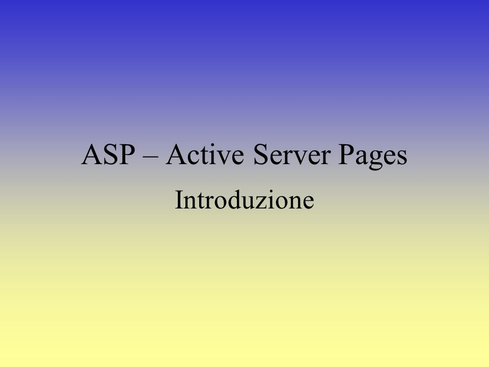 ASP – Active Server Pages Introduzione