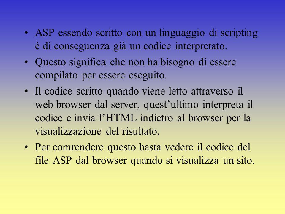 Languaggi usati per scrivere un applicazione ASP Il più popolare e usato linguaggio per scrivere un'applicazione ASP è VBScript JavaScript è un altro linguaggio di scripting valido per scrivere ASP.