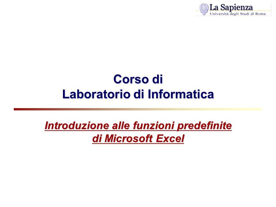 Corso di Laboratorio di Informatica Introduzione alle funzioni predefinite di Microsoft Excel