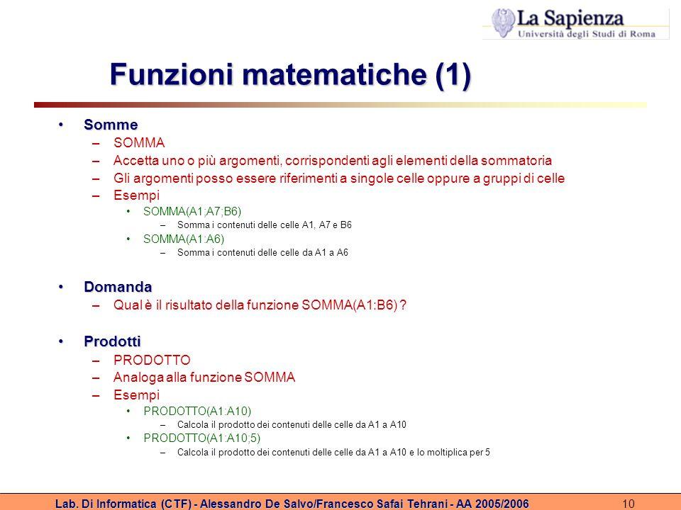 Lab. Di Informatica (CTF) - Alessandro De Salvo/Francesco Safai Tehrani - AA 2005/200610 Funzioni matematiche (1) SommeSomme –SOMMA –Accetta uno o più