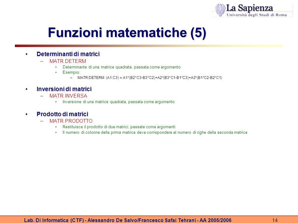 Lab. Di Informatica (CTF) - Alessandro De Salvo/Francesco Safai Tehrani - AA 2005/200614 Funzioni matematiche (5) Determinanti di matriciDeterminanti