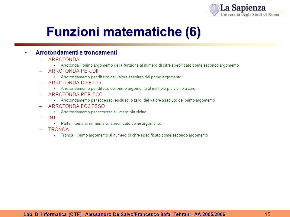 Lab. Di Informatica (CTF) - Alessandro De Salvo/Francesco Safai Tehrani - AA 2005/200615 Funzioni matematiche (6) Arrotondamenti e troncamentiArrotond