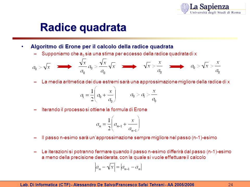 Lab. Di Informatica (CTF) - Alessandro De Salvo/Francesco Safai Tehrani - AA 2005/200624 Radice quadrata Algoritmo di Erone per il calcolo della radic
