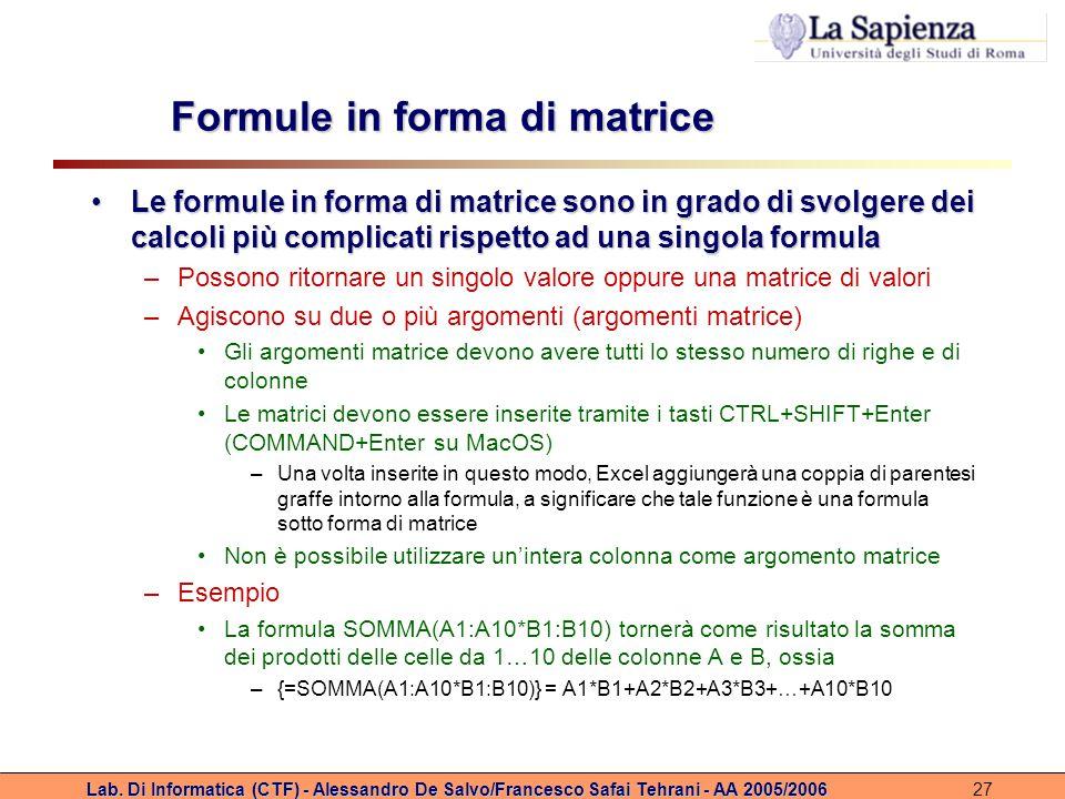 Lab. Di Informatica (CTF) - Alessandro De Salvo/Francesco Safai Tehrani - AA 2005/200627 Formule in forma di matrice Le formule in forma di matrice so