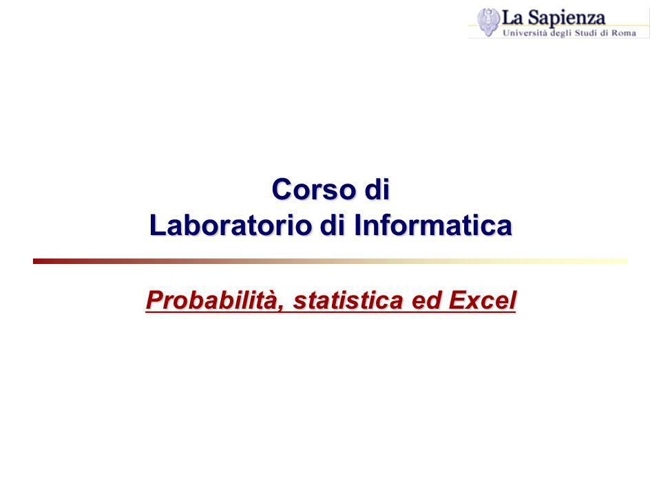 Corso di Laboratorio di Informatica Probabilità, statistica ed Excel