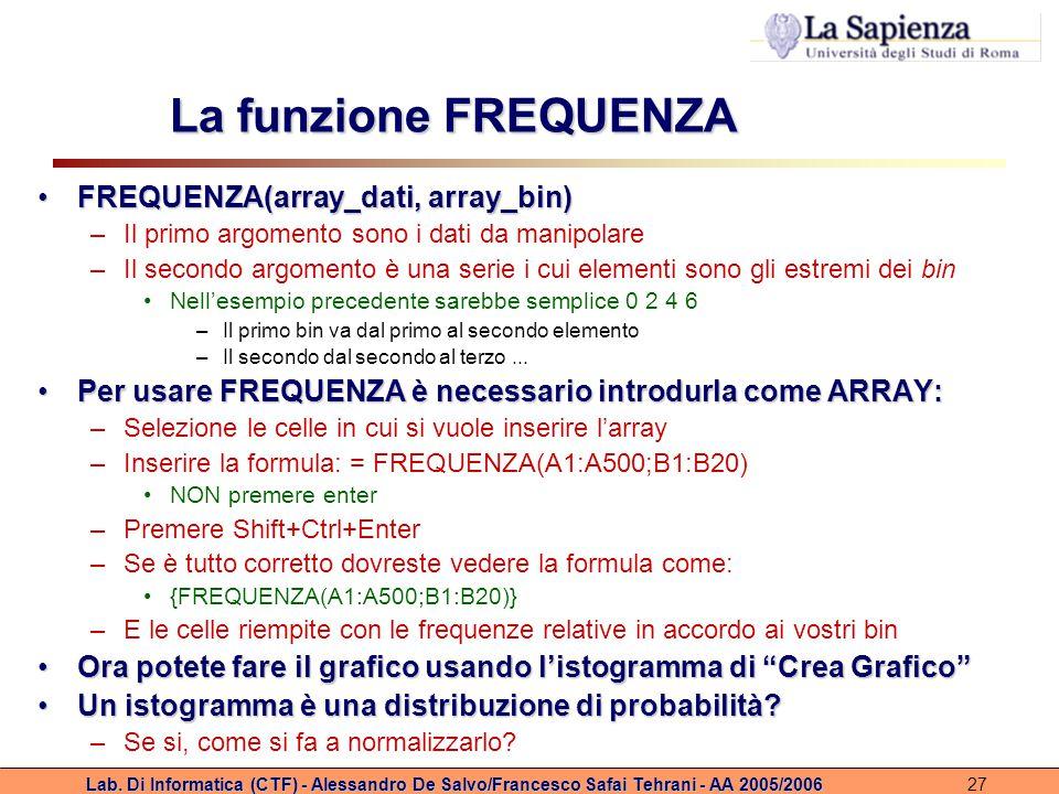 Lab. Di Informatica (CTF) - Alessandro De Salvo/Francesco Safai Tehrani - AA 2005/200627 La funzione FREQUENZA FREQUENZA(array_dati, array_bin)FREQUEN