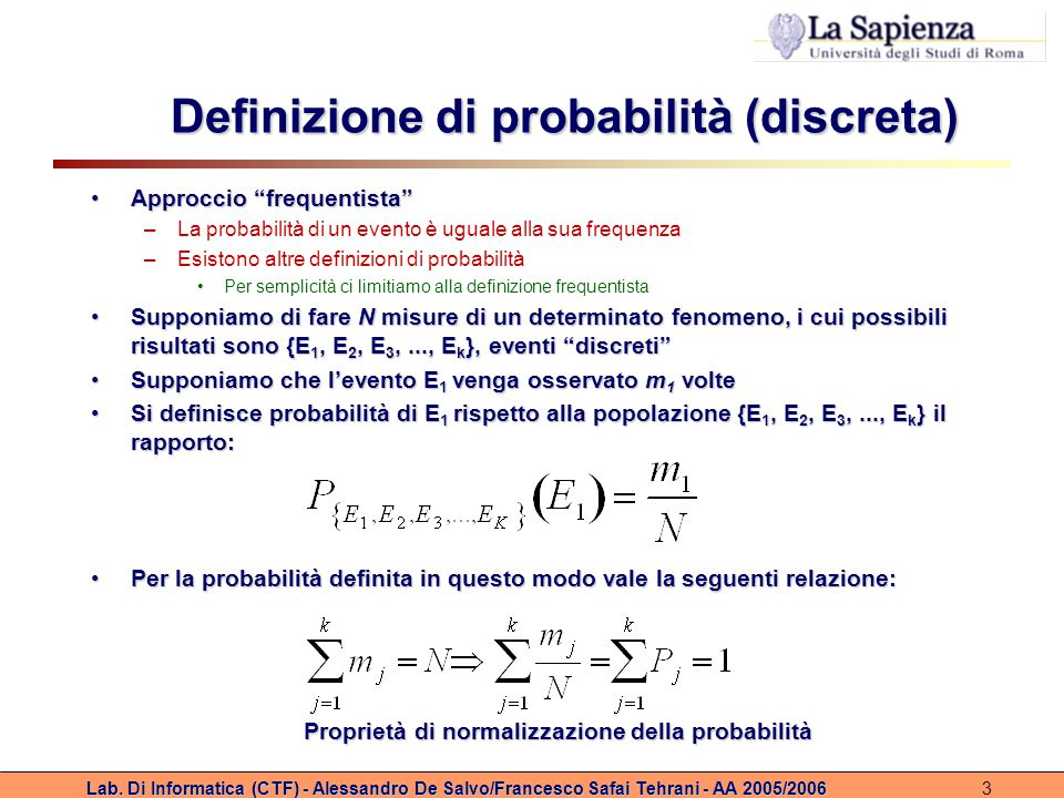 """Lab. Di Informatica (CTF) - Alessandro De Salvo/Francesco Safai Tehrani - AA 2005/20063 Definizione di probabilità (discreta) Approccio """"frequentista"""""""