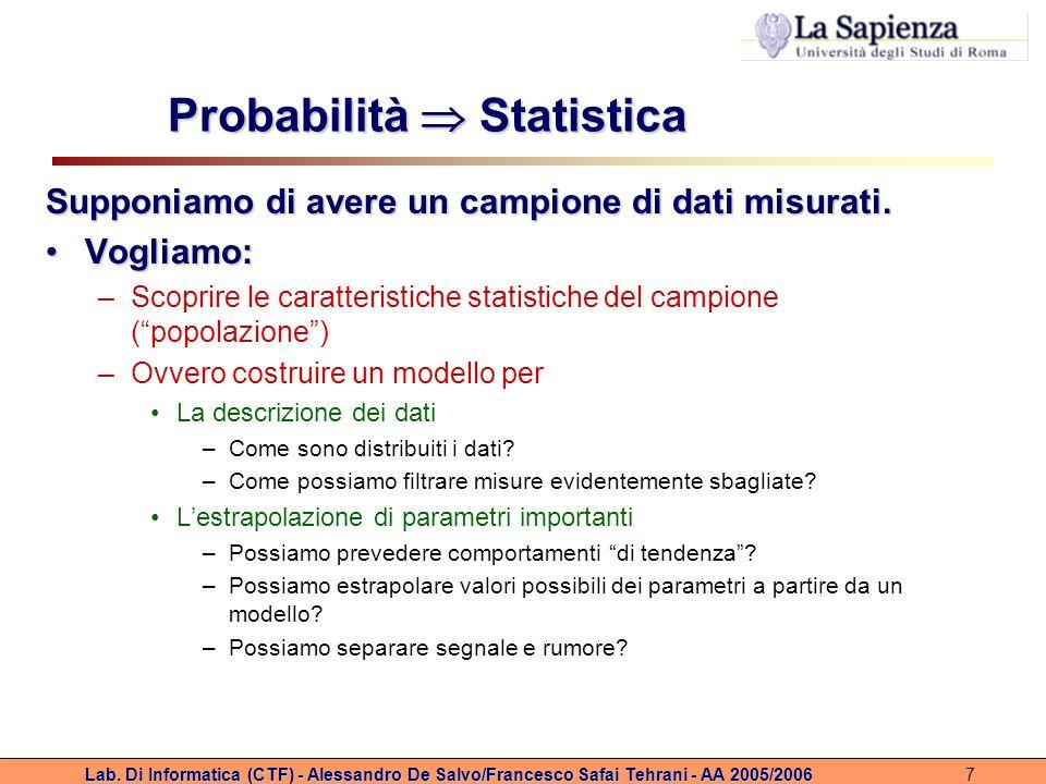 Lab. Di Informatica (CTF) - Alessandro De Salvo/Francesco Safai Tehrani - AA 2005/20067 Probabilità  Statistica Supponiamo di avere un campione di da