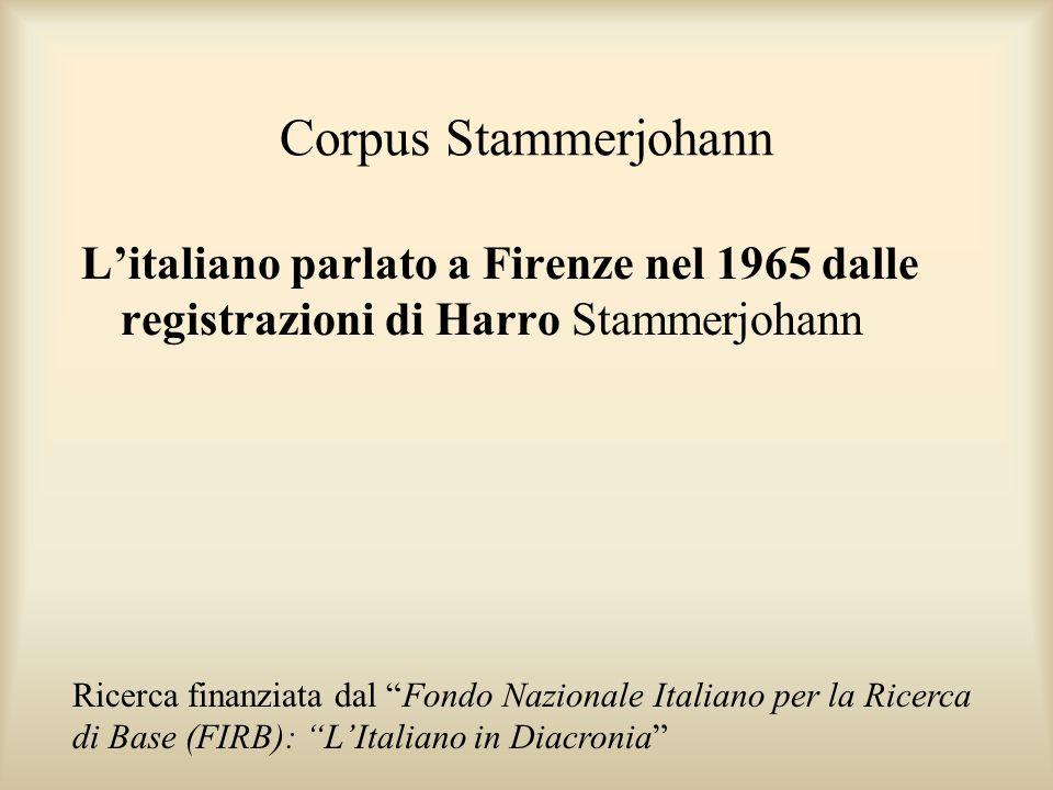 Corpus Stammerjohann L'italiano parlato a Firenze nel 1965 dalle registrazioni di Harro Stammerjohann Ricerca finanziata dal Fondo Nazionale Italiano per la Ricerca di Base (FIRB): L'Italiano in Diacronia