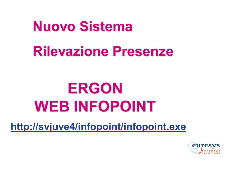ERGON WEB INFOPOINT Nuovo Sistema Rilevazione Presenze http://svjuve4/infopoint/infopoint.exe
