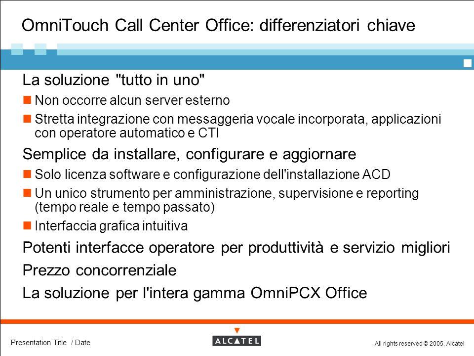 All rights reserved © 2005, Alcatel Presentation Title / Date OmniTouch Call Center Office: differenziatori chiave  La soluzione