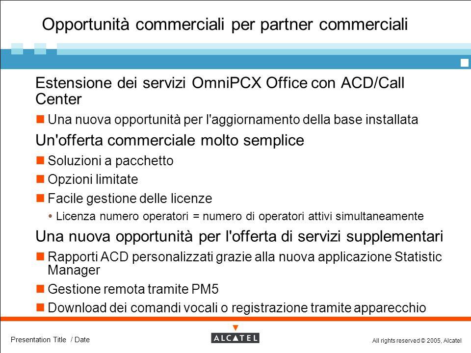 All rights reserved © 2005, Alcatel Presentation Title / Date Opportunità commerciali per partner commerciali  Estensione dei servizi OmniPCX Office