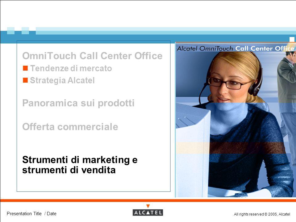 All rights reserved © 2005, Alcatel Presentation Title / Date  OmniTouch Call Center Office Tendenze di mercato Strategia Alcatel  Panoramica sui pr