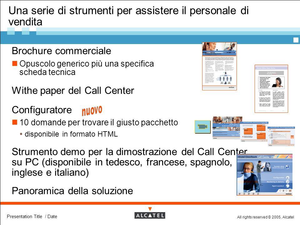 All rights reserved © 2005, Alcatel Presentation Title / Date Una serie di strumenti per assistere il personale di vendita  Brochure commerciale Opus