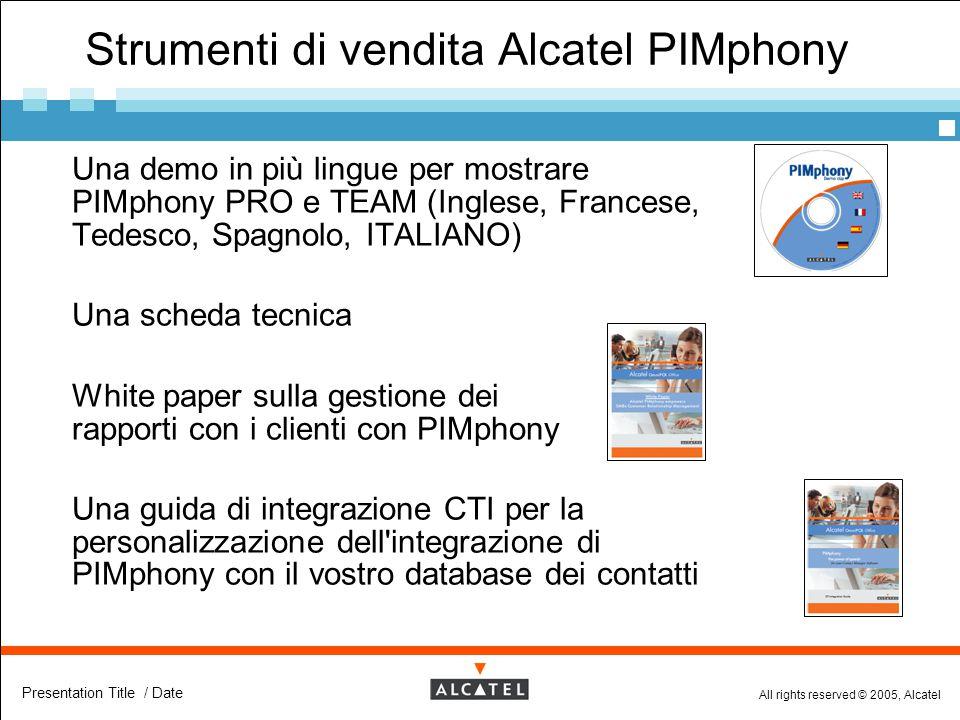 All rights reserved © 2005, Alcatel Presentation Title / Date Strumenti di vendita Alcatel PIMphony  Una demo in più lingue per mostrare PIMphony PRO