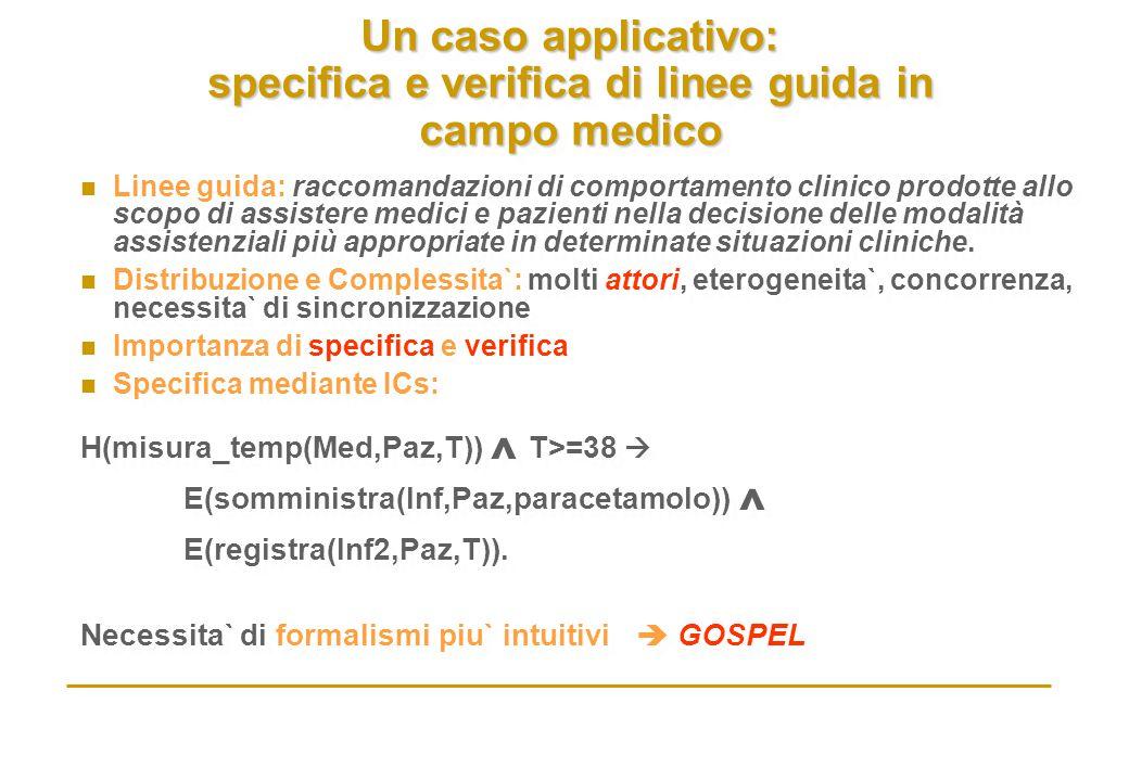 Un caso applicativo: specifica e verifica di linee guida in campo medico n Linee guida: raccomandazioni di comportamento clinico prodotte allo scopo d