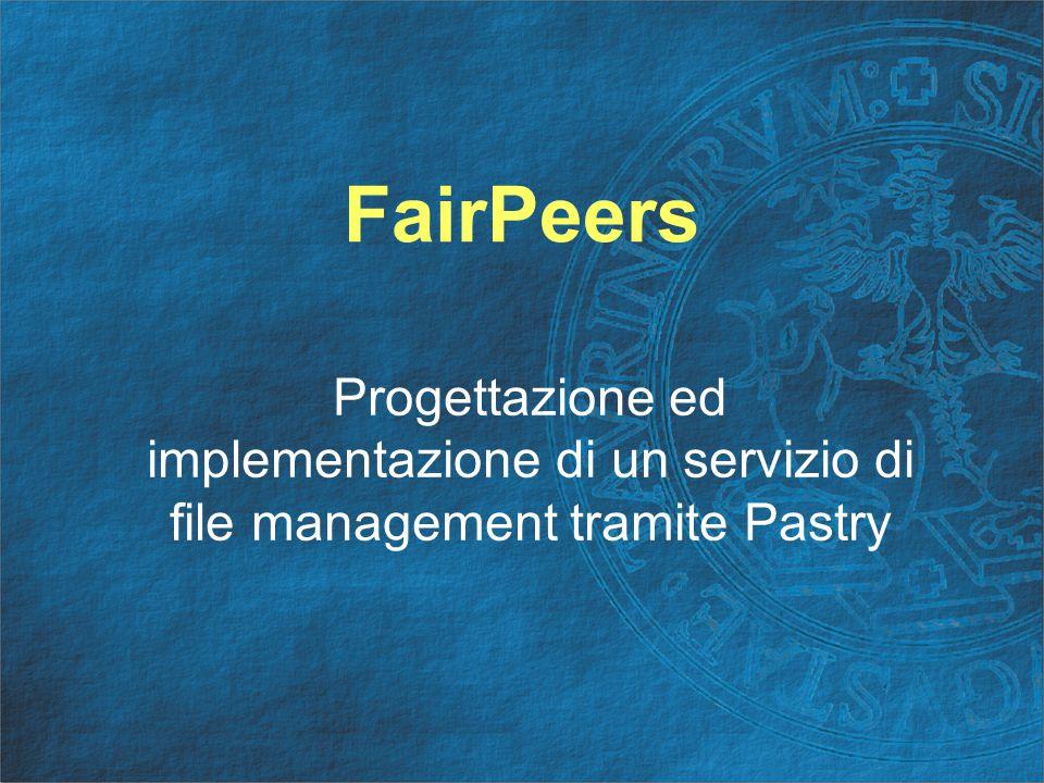 Indice Obiettivi DHT e Overlay network (Pastry) Architettura di FairPeers File Management Area Implementazione Sviluppi futuri