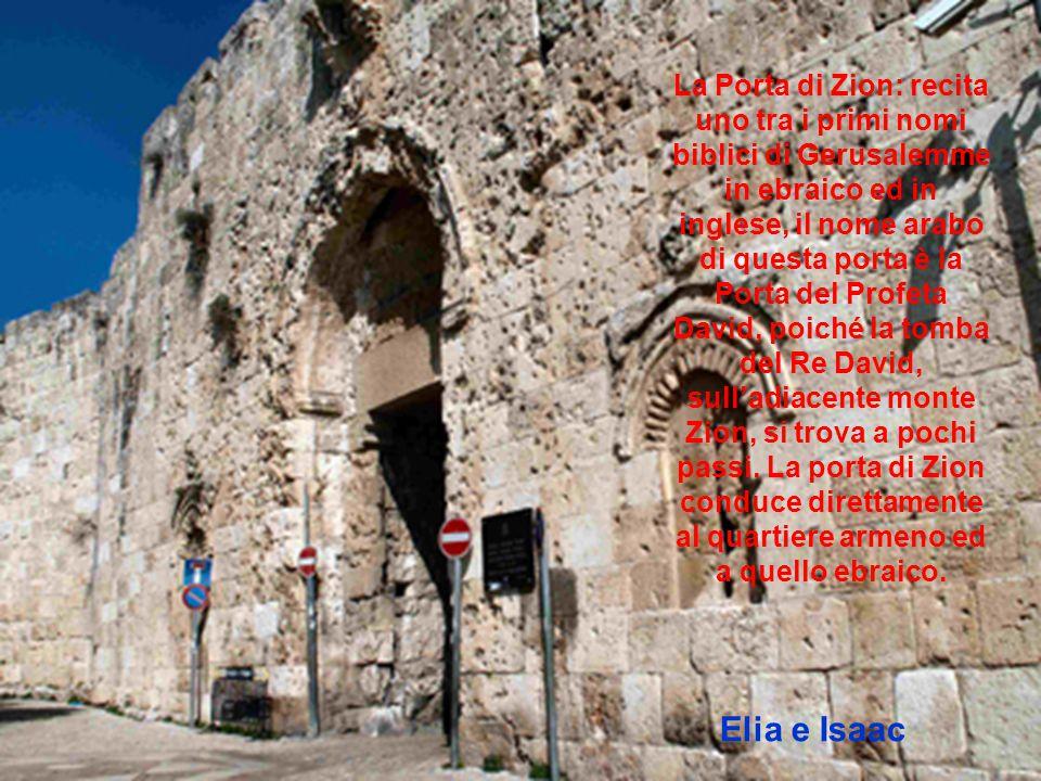 La Porta di Zion: recita uno tra i primi nomi biblici di Gerusalemme in ebraico ed in inglese, il nome arabo di questa porta è la Porta del Profeta David, poiché la tomba del Re David, sull'adiacente monte Zion, si trova a pochi passi.