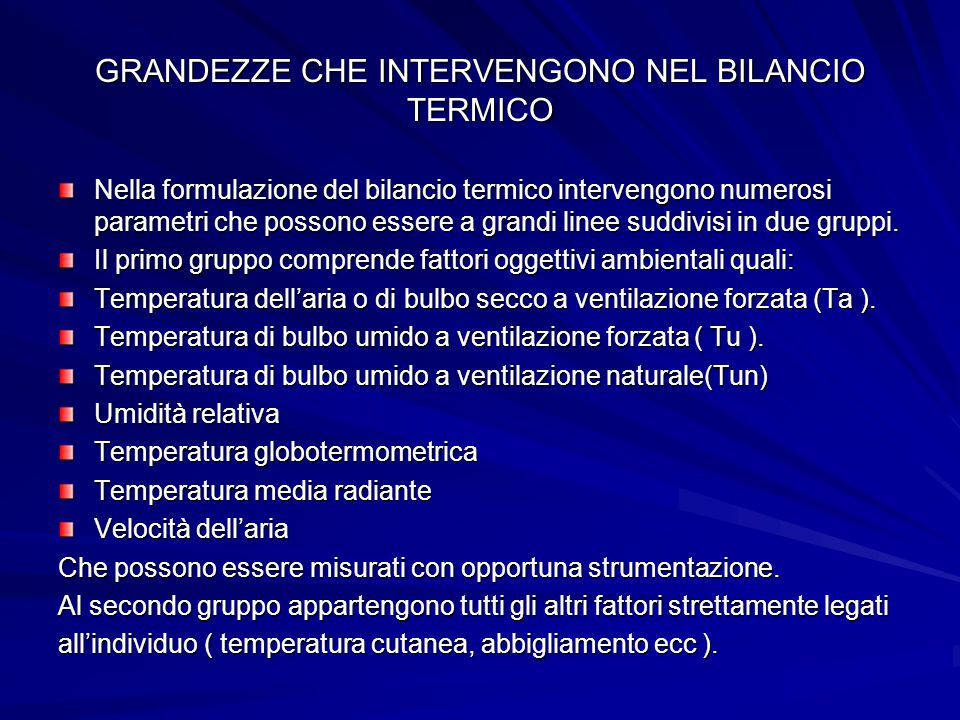 GRANDEZZE CHE INTERVENGONO NEL BILANCIO TERMICO Nella formulazione del bilancio termico intervengono numerosi parametri che possono essere a grandi li