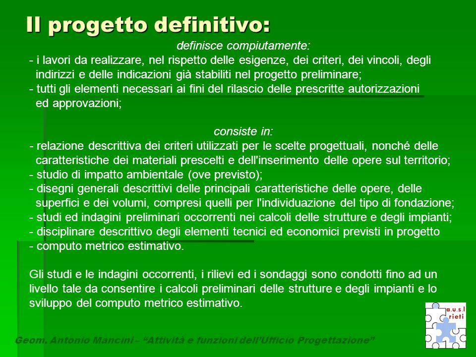 """Il progetto definitivo: Geom. Antonio Mancini – """"Attività e funzioni dell'Ufficio Progettazione"""" definisce compiutamente: - i lavori da realizzare, ne"""