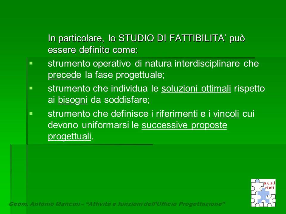 In particolare, lo STUDIO DI FATTIBILITA' può essere definito come:   strumento operativo di natura interdisciplinare che precede la fase progettual