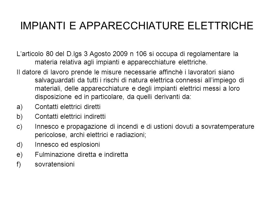 IMPIANTI E APPARECCHIATURE ELETTRICHE L'articolo 80 del D.lgs 3 Agosto 2009 n 106 si occupa di regolamentare la materia relativa agli impianti e apparecchiature elettriche.