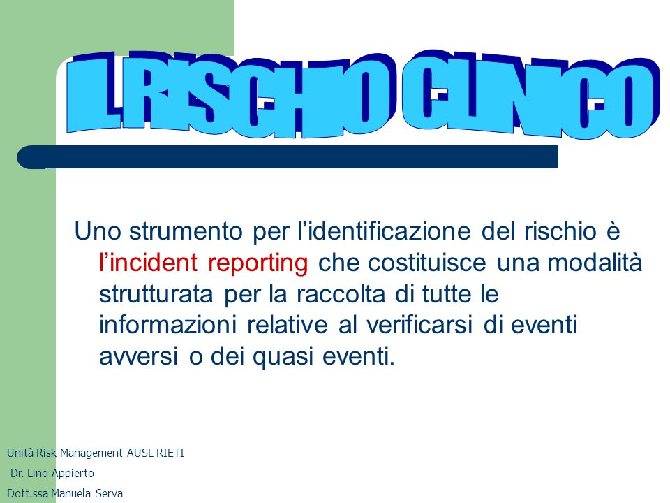 Uno strumento per l'identificazione del rischio è l'incident reporting che costituisce una modalità strutturata per la raccolta di tutte le informazio