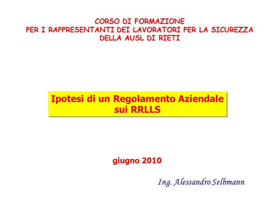 Ipotesi di un Regolamento Aziendale sui RRLLS Ipotesi di un Regolamento Aziendale sui RRLLS Ing.