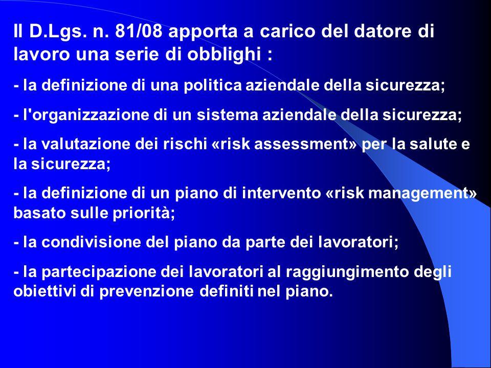 Il D.Lgs. n. 81/08 apporta a carico del datore di lavoro una serie di obblighi : - la definizione di una politica aziendale della sicurezza; - l'organ