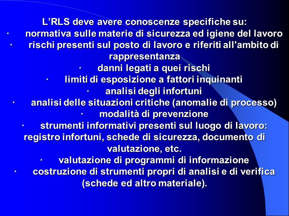 L'RLS deve avere conoscenze specifiche su: · normativa sulle materie di sicurezza ed igiene del lavoro · rischi presenti sul posto di lavoro e riferit