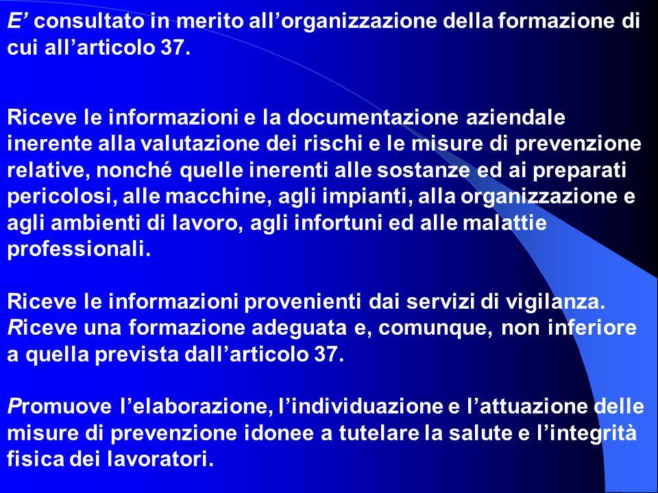 E' consultato in merito all'organizzazione della formazione di cui all'articolo 37. Riceve le informazioni e la documentazione aziendale inerente alla