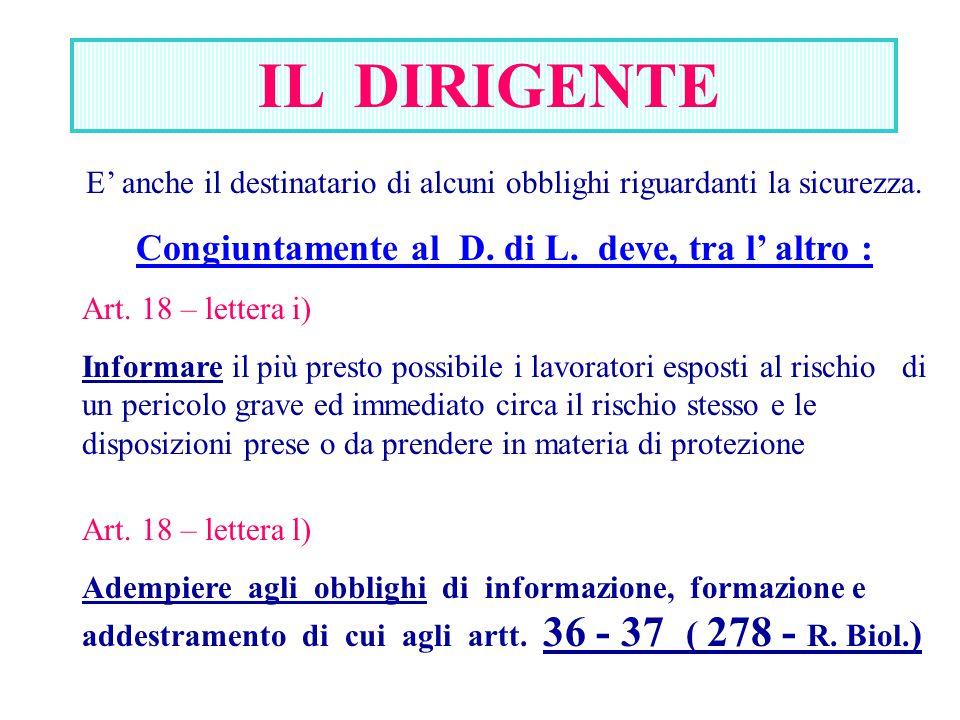 IL DIRIGENTE E' anche il destinatario di alcuni obblighi riguardanti la sicurezza. Congiuntamente al D. di L. deve, tra l' altro : Art. 18 – lettera i