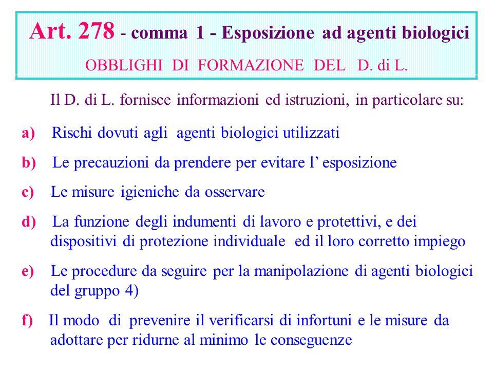 Art. 278 - comma 1 - Esposizione ad agenti biologici OBBLIGHI DI FORMAZIONE DEL D. di L. Il D. di L. fornisce informazioni ed istruzioni, in particola