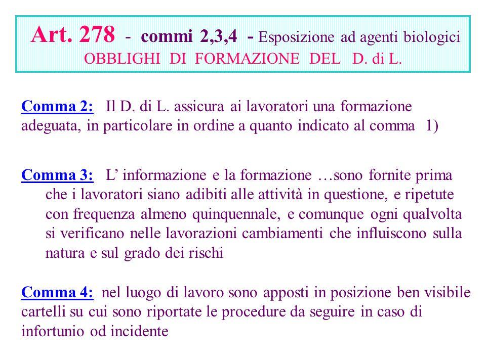 Art. 278 - commi 2,3,4 - Esposizione ad agenti biologici OBBLIGHI DI FORMAZIONE DEL D. di L. Comma 2: Il D. di L. assicura ai lavoratori una formazion