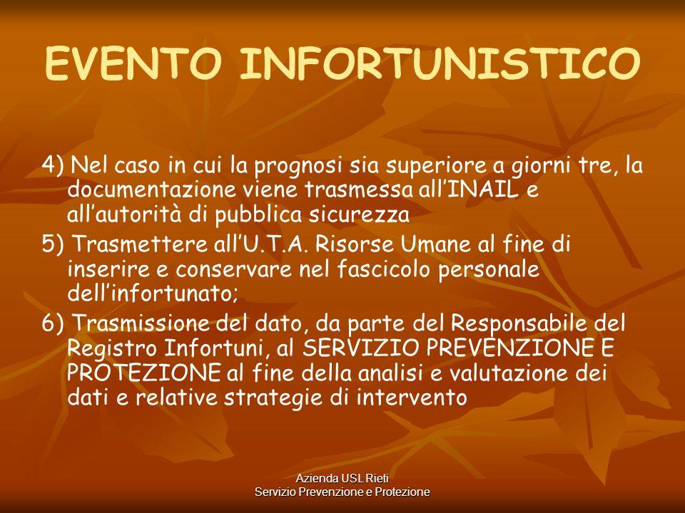 EVENTO INFORTUNISTICO 4) Nel caso in cui la prognosi sia superiore a giorni tre, la documentazione viene trasmessa all'INAIL e all'autorità di pubblic