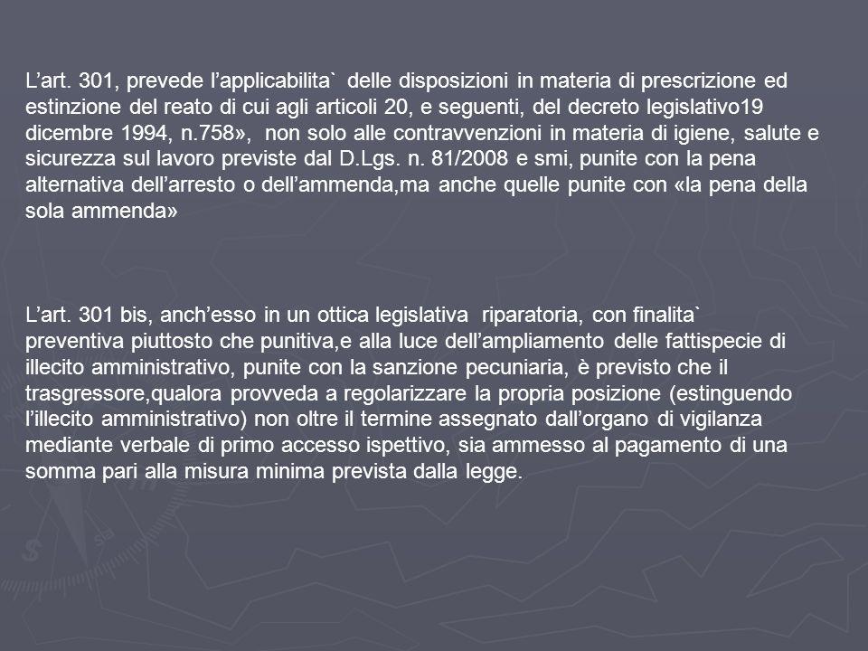 L'art. 301, prevede l'applicabilita` delle disposizioni in materia di prescrizione ed estinzione del reato di cui agli articoli 20, e seguenti, del de