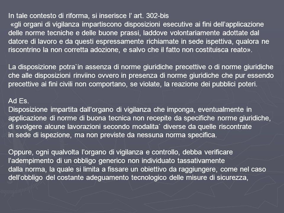 In tale contesto di riforma, si inserisce l' art. 302-bis «gli organi di vigilanza impartiscono disposizioni esecutive ai fini dell'applicazione delle