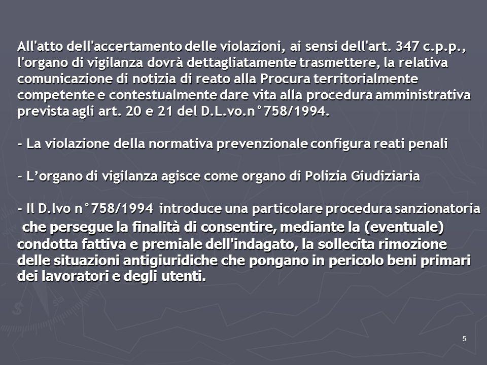 5 All'atto dell'accertamento delle violazioni, ai sensi dell'art. 347 c.p.p., l'organo di vigilanza dovrà dettagliatamente trasmettere, la relativa co