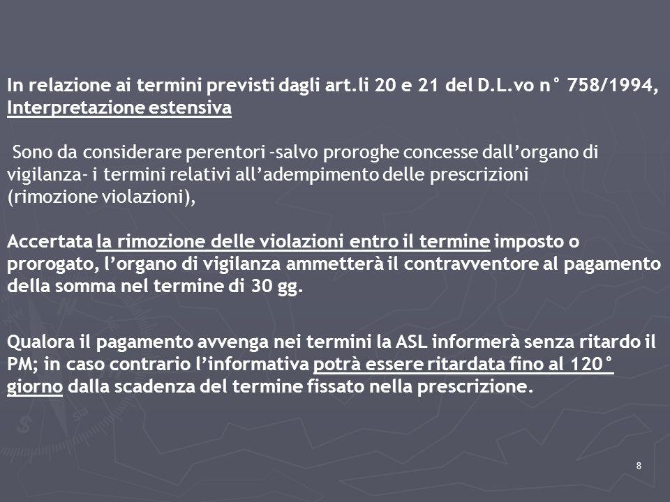 9 Potrebbero essere considerati ordinatori i termini per il pagamento della sanzione amministrativa (l'art.24, 1° comma stabilisce che il reato si estingue se il contravventore adempie le prescrizioni nel termine fissato e provvede -comunque- al pagamento della somma dovuta).