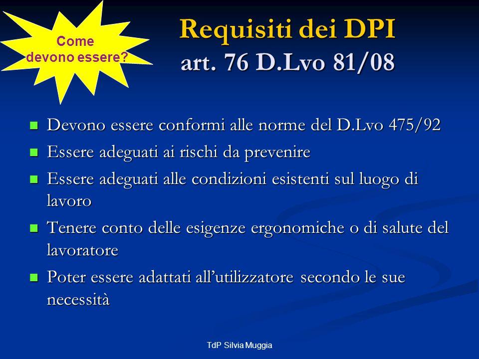 TdP Silvia Muggia Caratteristiche generali dei DPI COMFORT: dovrebbero essere leggeri, adattabili, tali da assicurare comfort termico, traspirabilità, dimensioni limitate ECONOMICI: il costo unitario non deve essere troppo elevato.