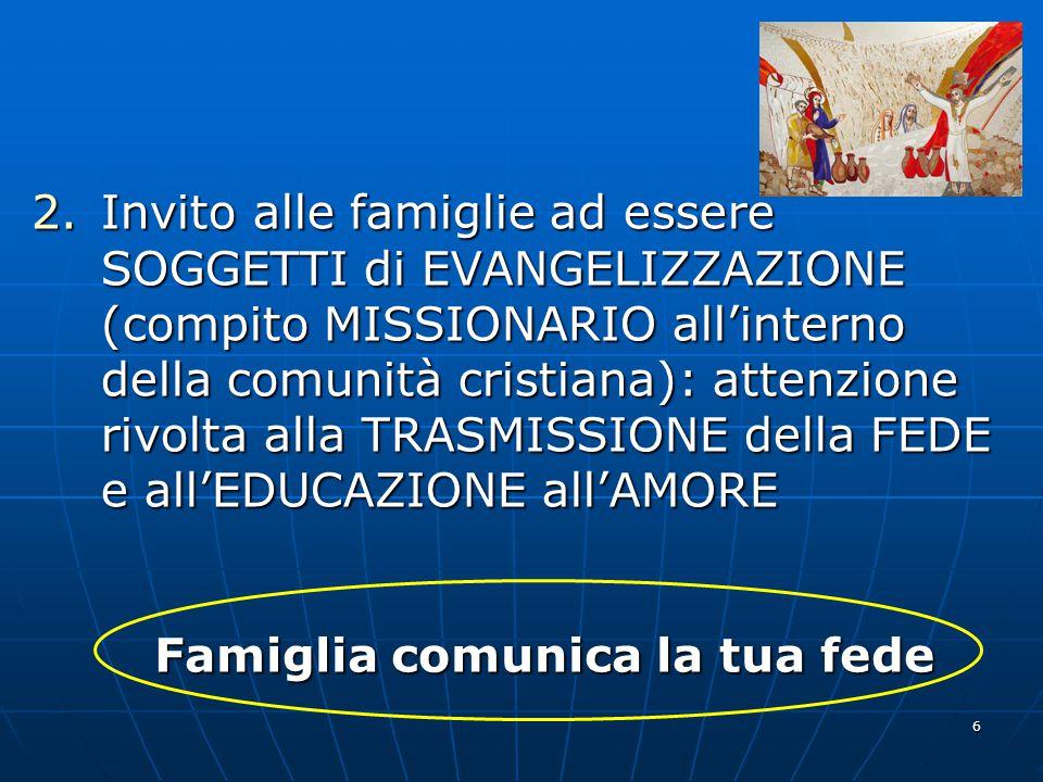 6 2.Invito alle famiglie ad essere SOGGETTI di EVANGELIZZAZIONE (compito MISSIONARIO all'interno della comunità cristiana): attenzione rivolta alla TR