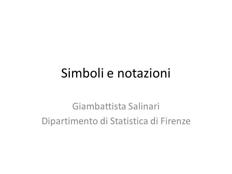 Simboli e notazioni Giambattista Salinari Dipartimento di Statistica di Firenze