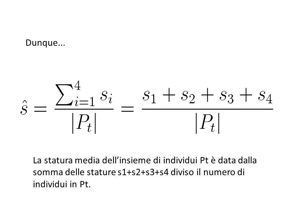 Dunque... La statura media dell'insieme di individui Pt è data dalla somma delle stature s1+s2+s3+s4 diviso il numero di individui in Pt.