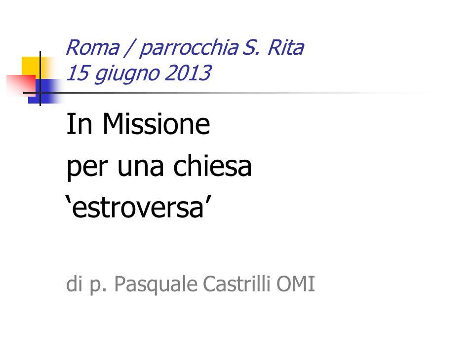 Roma / parrocchia S. Rita 15 giugno 2013 In Missione per una chiesa 'estroversa' di p.