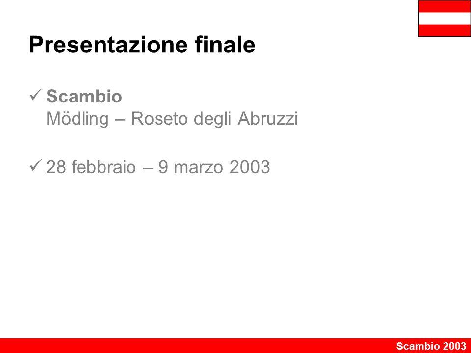 Scambio 2003 Presentazione finale Scambio Mödling – Roseto degli Abruzzi 28 febbraio – 9 marzo 2003
