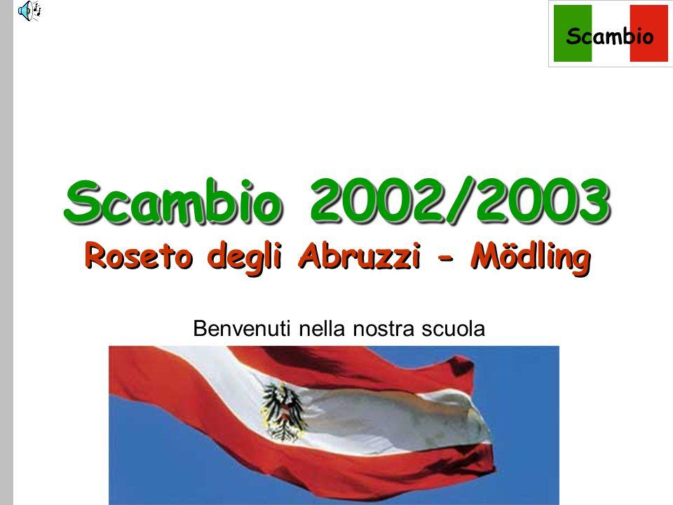 Scambio Benvenuti nella nostra scuola Scambio 2002/2003 Scambio 2002/2003 Roseto degli Abruzzi - Mödling
