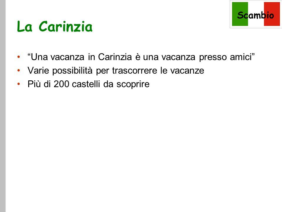 Scambio La Carinzia Una vacanza in Carinzia è una vacanza presso amici Varie possibilità per trascorrere le vacanze Più di 200 castelli da scoprire