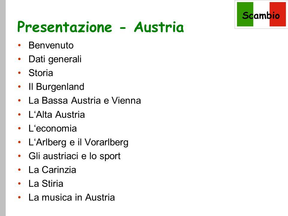 Presentazione - Austria Benvenuto Dati generali Storia Il Burgenland La Bassa Austria e Vienna L'Alta Austria L'economia L'Arlberg e il Vorarlberg Gli austriaci e lo sport La Carinzia La Stiria La musica in Austria