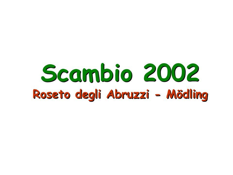 Scambio Scambio 2002 Roseto degli Abruzzi - Mödling 14 ottobre – 25 ottobre 2002 Prof.